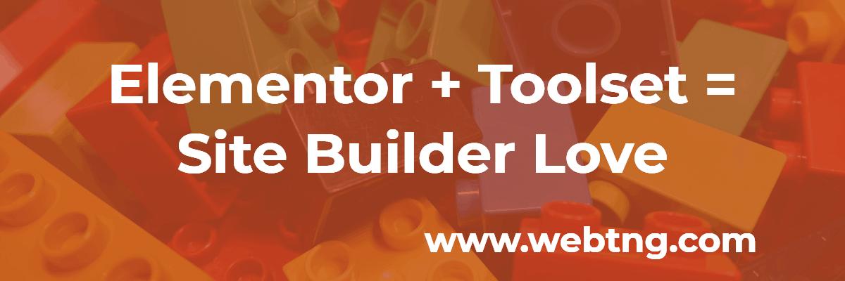elementor plus toolset equals site builder love
