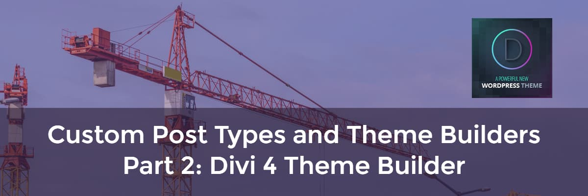 custom post types and theme builders part 2 divi 4 theme builder