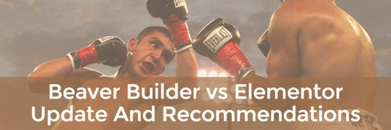 Beaver Builder vs Elementor – Update and Recommendations