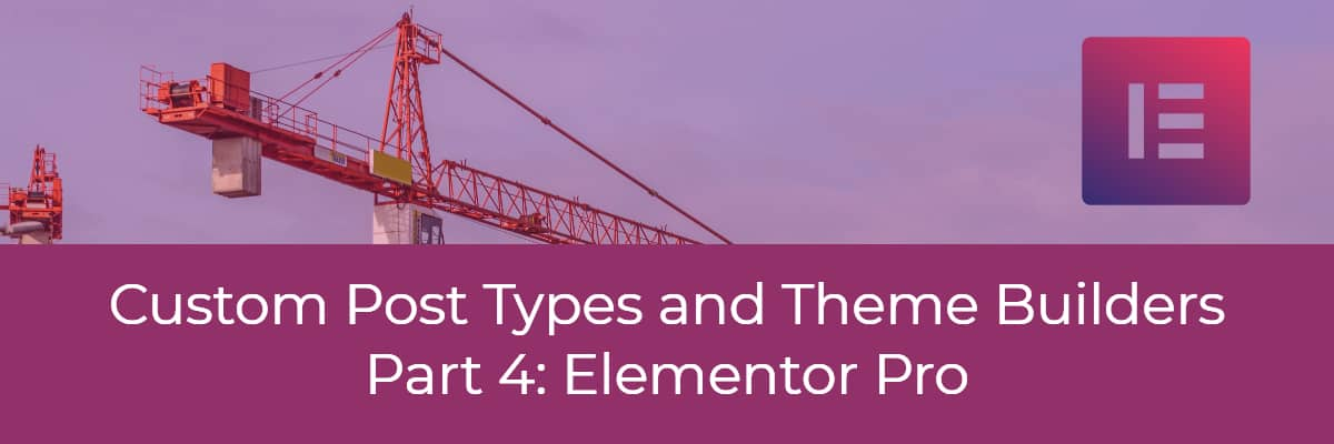 custom post types and theme builders elementor pro
