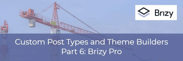 Custom Post Types and Theme Builders – Part Six Brizy Pro