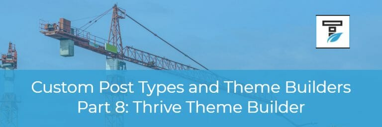 Custom Post Types and Theme Builders – Part Eight Thrive Theme Builder