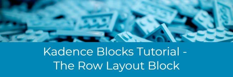 Kadence Blocks Tutorial – The Row Layout Block