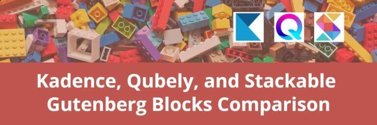 Kadence, Qubely, Stackable Gutenberg Blocks Comparison
