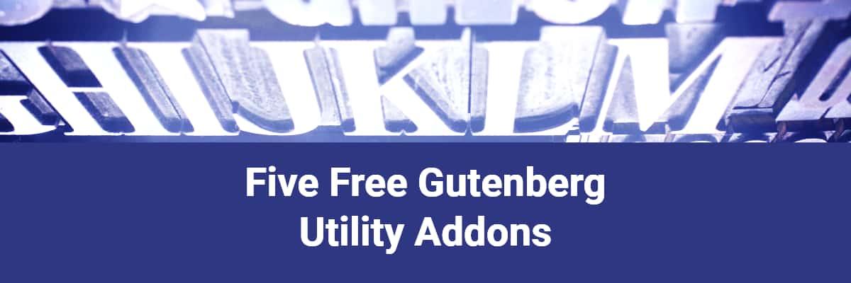 Five Free Gutenberg Utility Addons