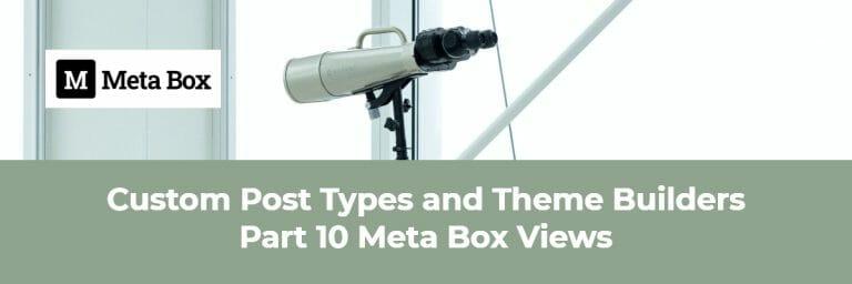 Custom Post Types and Theme Builders Part 10 Meta Box Views