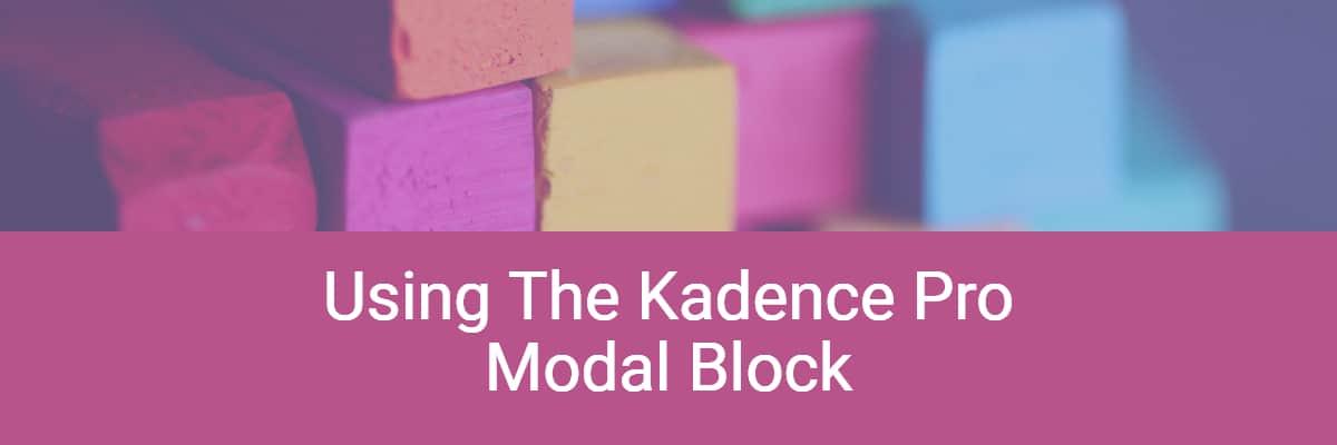 Using the Kadence Pro Modal Block
