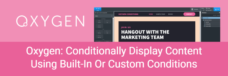 Oxygen: Conditionally Display Content Using Built-In Or Custom Conditions