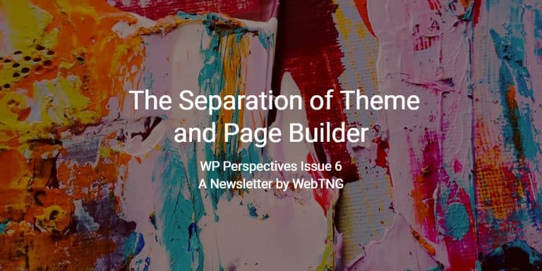 WP Perspectives Issue 6:  The Separation of Theme and Page Builder