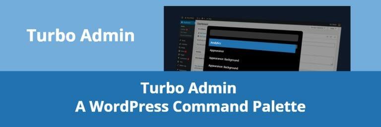 Turbo Admin: A WordPress Command Palette