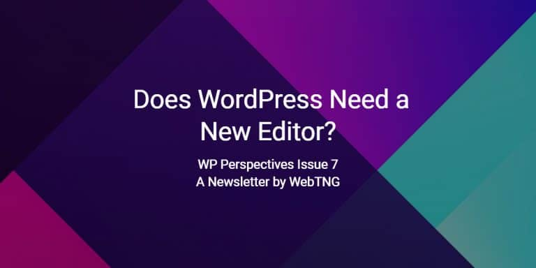 WP Perspectives Issue 7: Does WordPress Need a New Editor?