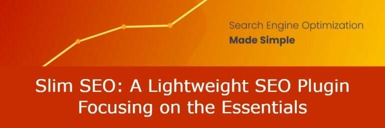 Slim SEO: A Lightweight SEO Plugin Focusing On The Essentials
