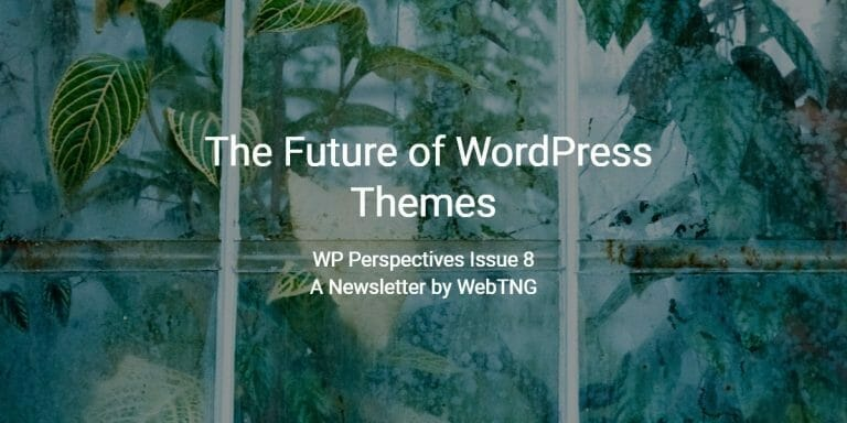 WP Perspectives Issue 8: The Future of WordPress Themes