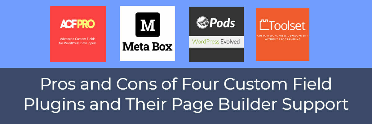 pros and cons of four custom field plugins and their page builder support
