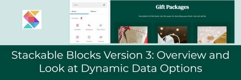Stackable Blocks Version 3: Overview and Look at Dynamic Data Options
