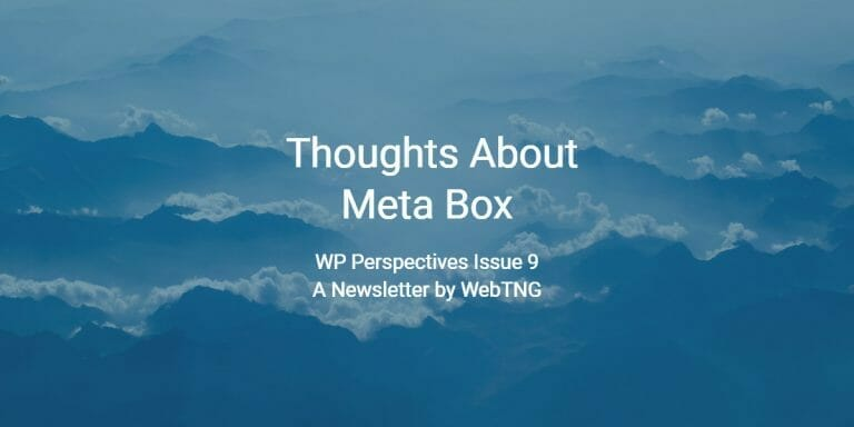 WP Perspectives Issue 9: Thoughts About Meta Box
